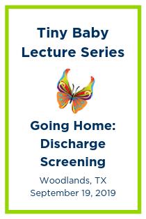Tiny Baby Lecture Series: Going Home: Discharge Screening –  Retinopathy of Prematurity, Back to Sleep, Apnea and Bradycardia, Critical Congenital Heart Screening Banner