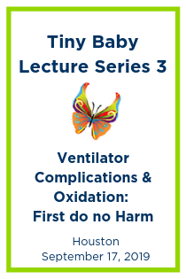 Tiny Baby Lecture Series 3: Ventilator Complications & Oxidation: First do no Harm Banner