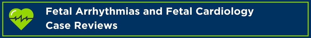 Fetal Arrhythmias and Fetal Cardiology Case Reviews Banner