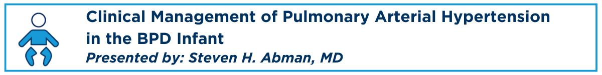 Clinical Management of Pulmonary Arterial Hypertension in the BPD Infant Banner