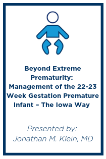 Beyond Extreme Prematurity: Management of the 22-23 Week Gestation Premature Infant – The Iowa Way Banner