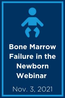 Bone Marrow Failure in the Newborn Webinar Banner
