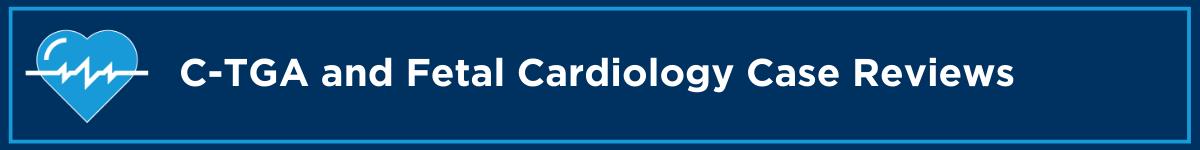 C-TGA and Fetal Cardiology Case Reviews Banner