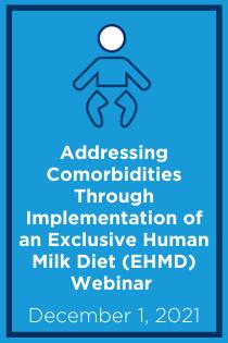 Addressing  Comorbidities Through Implementation of an Exclusive Human Milk Diet (EHMD) Webinar Banner