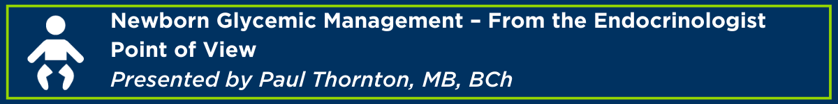 Newborn Glycemic Management – From the Endocrinologist Point of View Banner