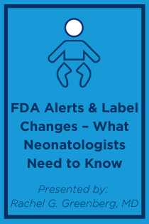 FDA Alerts and Label Changes – What Neonatologists Need to Know Banner