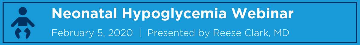Diagnosis and Treatment of Hypoglycemia in the Well Baby Nursery Webinar Banner