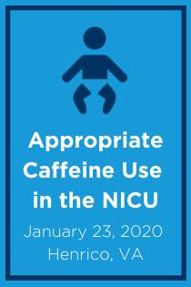 Appropriate Caffeine Use in the NICU Banner