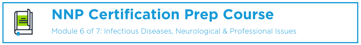 NNP Module 6: Infectious Diseases, Neurological & Professional Issues Banner