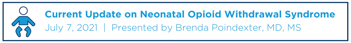 Current Update on Neonatal Opioid Withdrawal Syndrome Webinar Banner