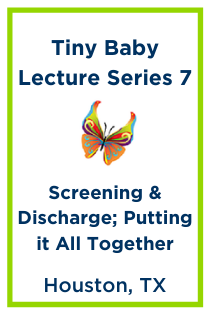 Tiny Baby Lecture Series 7: Screening and Discharge Part 1, Screening and Discharge Part 2, & Putting it all together Banner